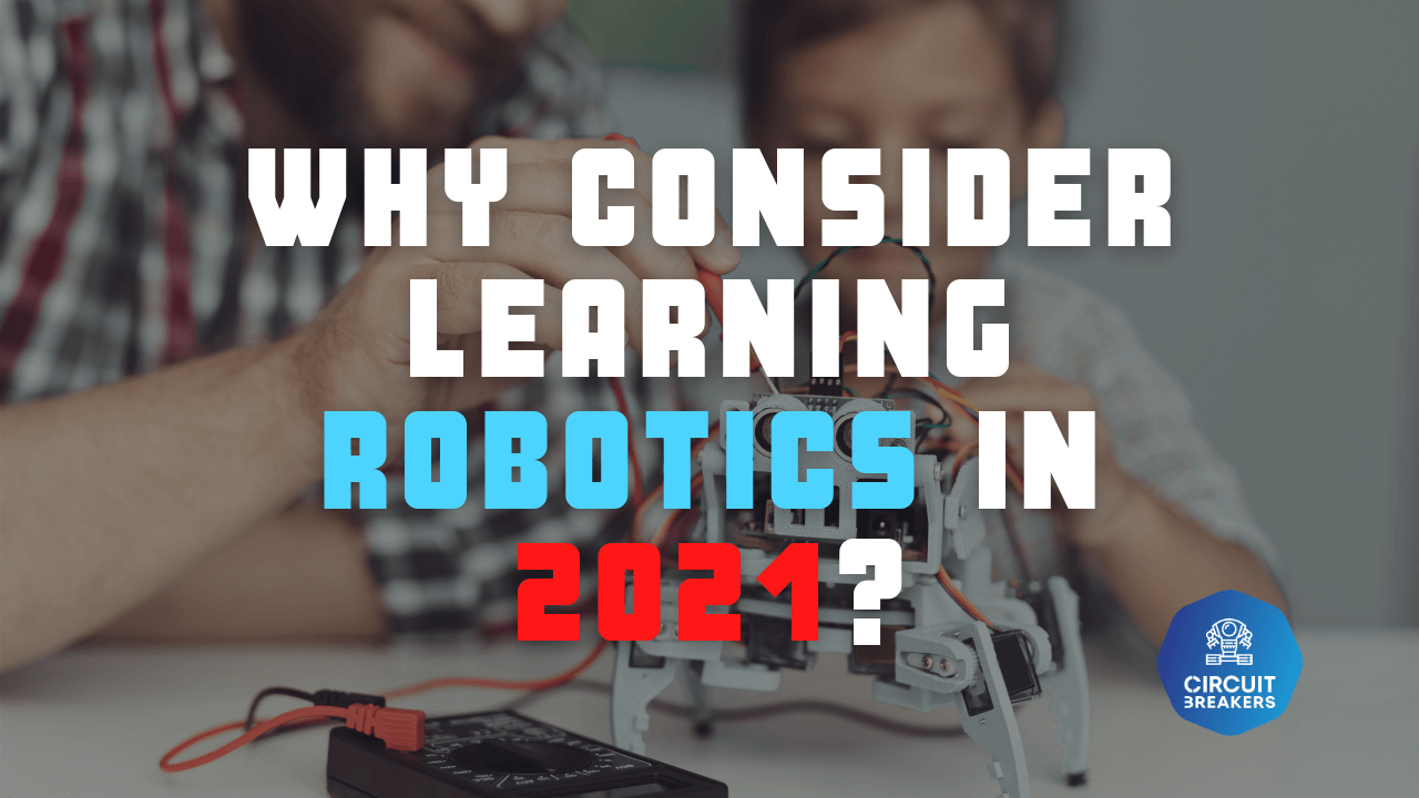 Why consider learning Robotics in 2021? 🤖